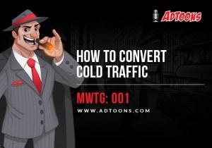 MWTG-001-Convert-Cold-Traffic