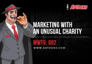 Marketing with an Unusual Charity – MWTG: 002