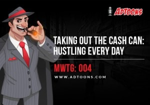 Taking out the Cash Can, Hustling Every Day – MWTG: 004