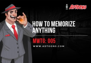 How to Memorize Anything – MWTG: 005