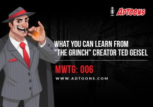 "What You Can Learn From ""The Grinch"" Creator Ted Geisel – MWTG: 006"