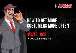 How to Get More Customers More Often – MWTG: 008