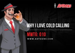 Why I Love Cold Calling – MWTG: 010